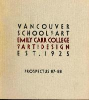 Vancouver School of Art Emily Carr College of Art and Design Est. 1925 Prosepectus 87-88